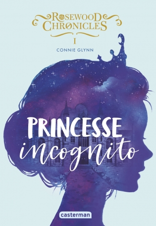 Rosewood Chronicles tome 1 : Princesse Incognito