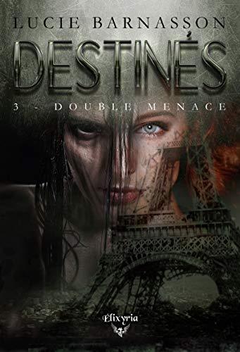 Destinés tome 3 : Double menace