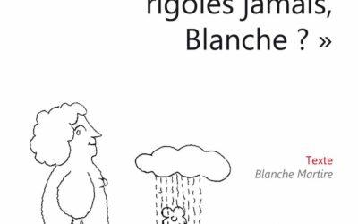 """Et il me dit : """"Pourquoi tu rigoles jamais, Blanche ?"""""""